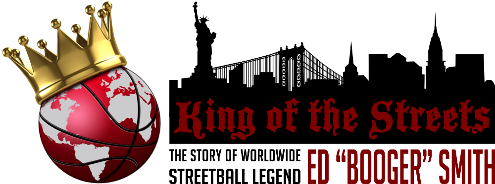 King Of The Streets: The Story of Worldwide Streetball Legend Ed Booger Smith